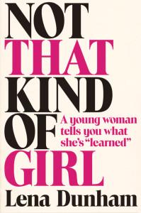 "The cover of ""Not That Kind of Girl"" by Lena Dunham. Photo courtesy of lenadunham.com"