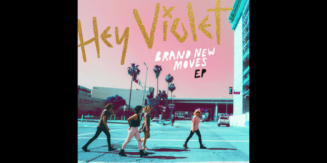 Album Review: Hey Violet Releases Brand New Moves EP