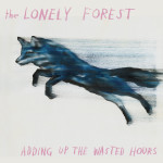 Adding Up the Wasted Hours by Lonely Forest| Photo courtesy of thelonelyforest.bandcamp.com.